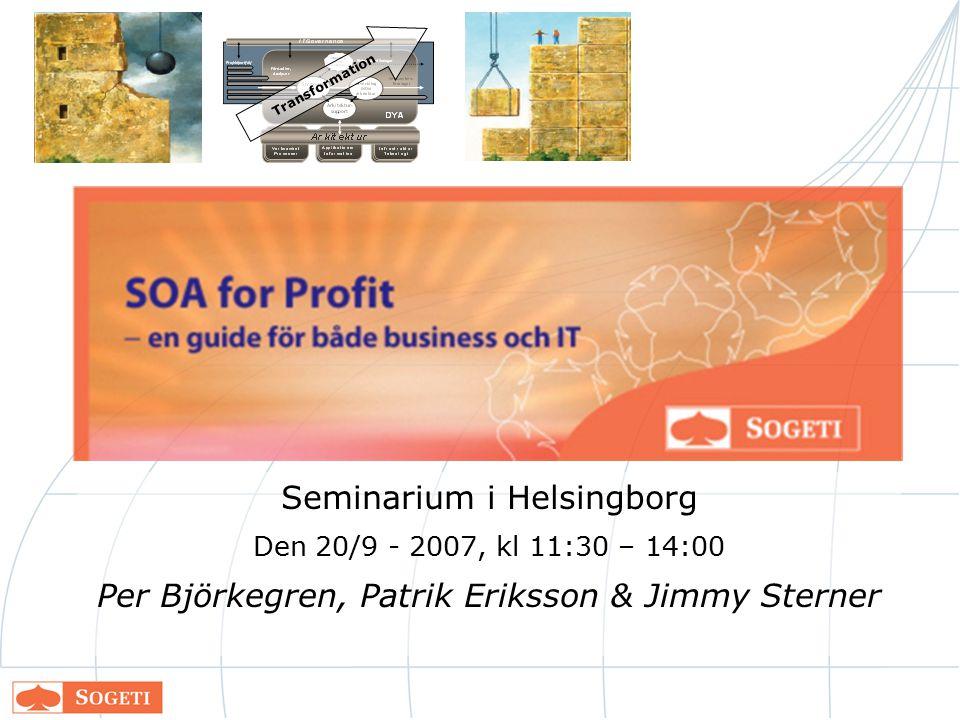 Seminarium i Helsingborg Den 20/9 - 2007, kl 11:30 – 14:00 Per Björkegren, Patrik Eriksson & Jimmy Sterner Transformation