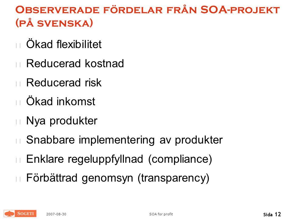 2007-08-30SOA for profit Sida 12 Observerade fördelar från SOA-projekt (på svenska) Ökad flexibilitet Reducerad kostnad Reducerad risk Ökad inkomst Ny