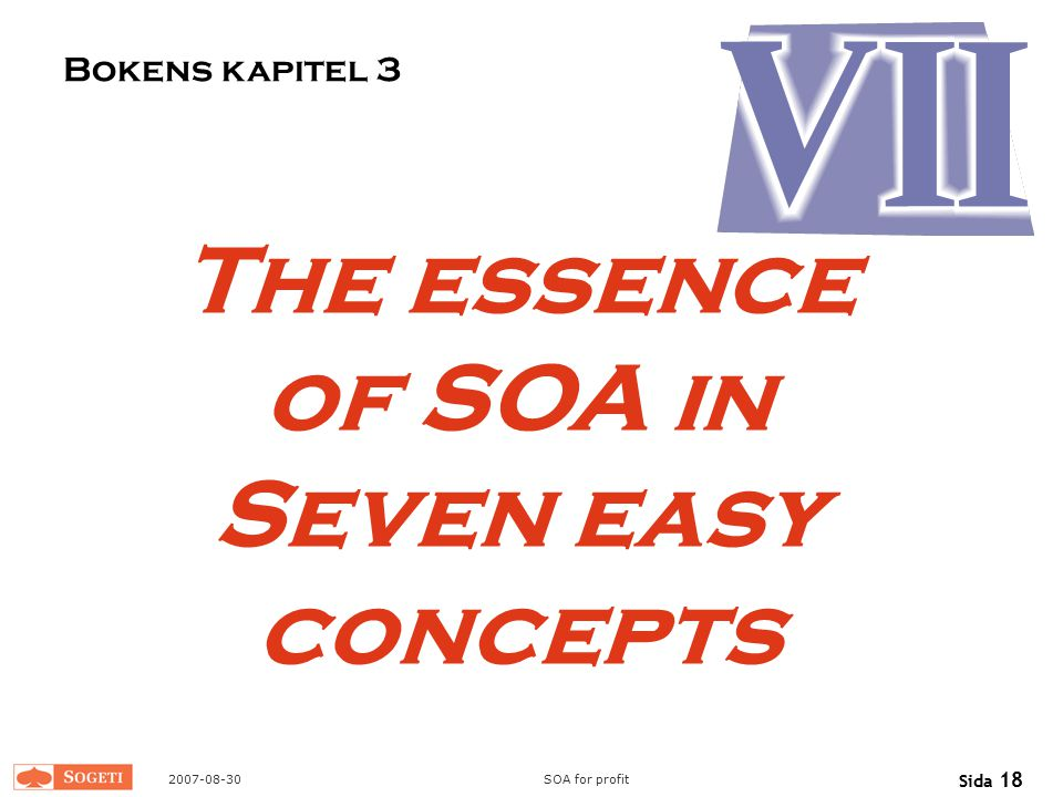 2007-08-30SOA for profit Sida 18 The essence of SOA in Seven easy concepts Bokens kapitel 3