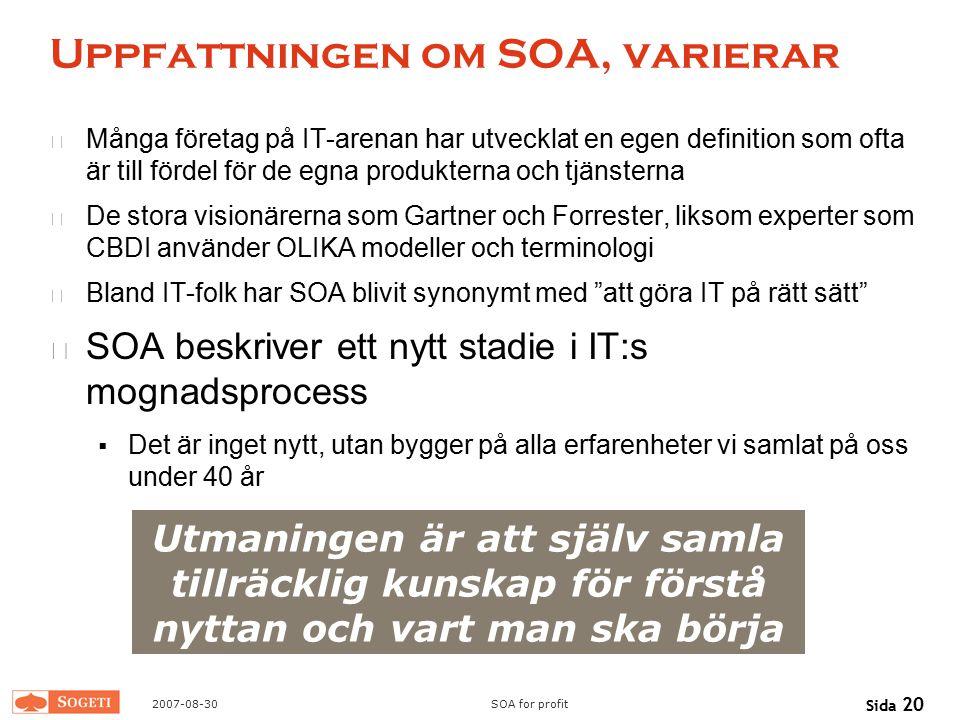 2007-08-30SOA for profit Sida 20 Uppfattningen om SOA, varierar Många företag på IT-arenan har utvecklat en egen definition som ofta är till fördel fö