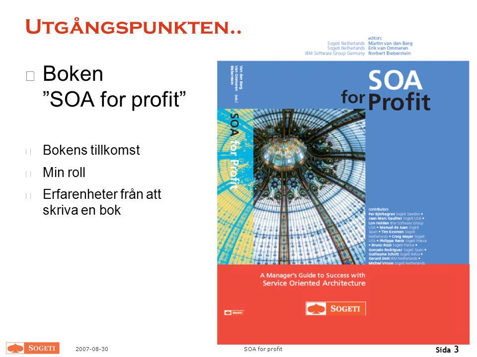 """2007-08-30SOA for profit Sida 3 Utgångspunkten.. Boken """"SOA for profit"""" Bokens tillkomst Min roll Erfarenheter från att skriva en bok"""