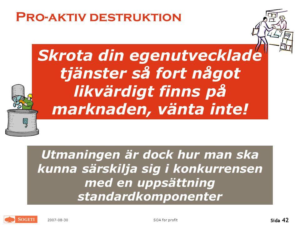 2007-08-30SOA for profit Sida 42 Pro-aktiv destruktion Utmaningen är dock hur man ska kunna särskilja sig i konkurrensen med en uppsättning standardko