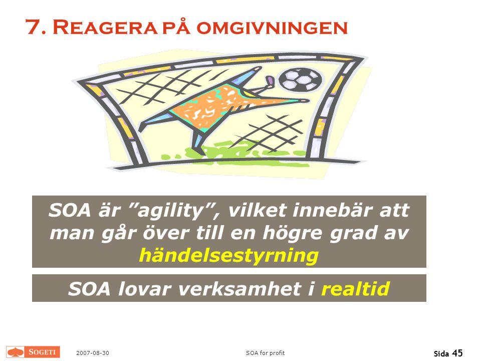 """2007-08-30SOA for profit Sida 45 7. Reagera på omgivningen SOA är """"agility"""", vilket innebär att man går över till en högre grad av händelsestyrning SO"""