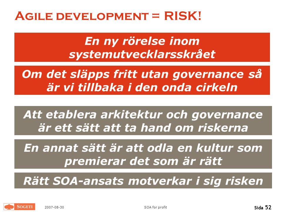 2007-08-30SOA for profit Sida 52 Agile development = RISK! En ny rörelse inom systemutvecklarsskrået Om det släpps fritt utan governance så är vi till