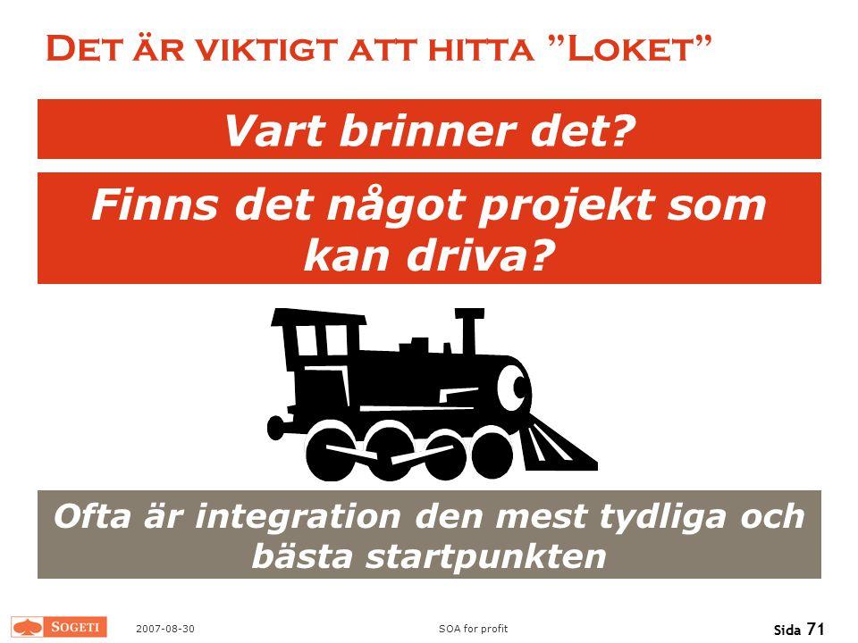 """2007-08-30SOA for profit Sida 71 Det är viktigt att hitta """"Loket"""" Vart brinner det? Finns det något projekt som kan driva? Ofta är integration den mes"""
