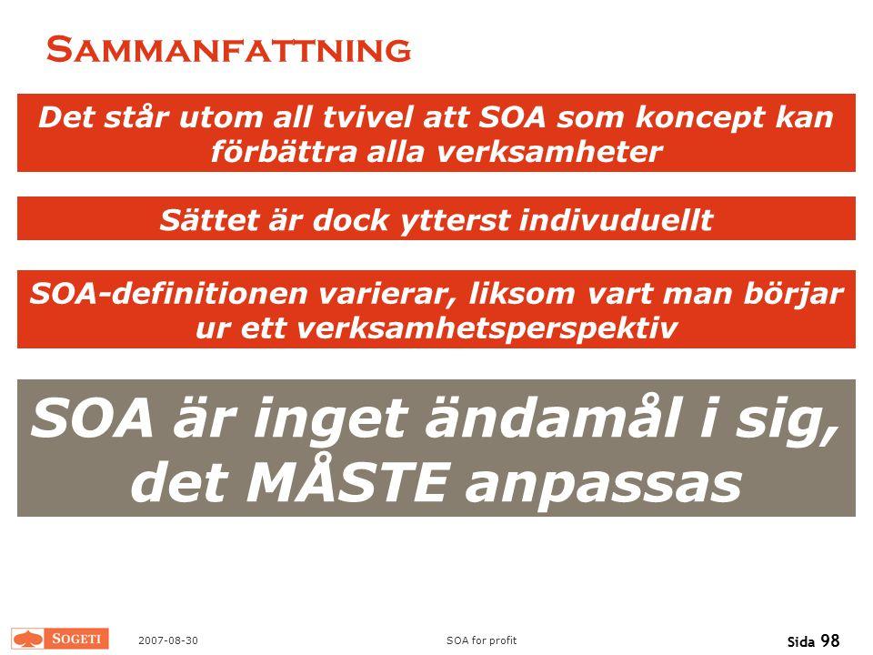 2007-08-30SOA for profit Sida 98 Sammanfattning Det står utom all tvivel att SOA som koncept kan förbättra alla verksamheter Sättet är dock ytterst in