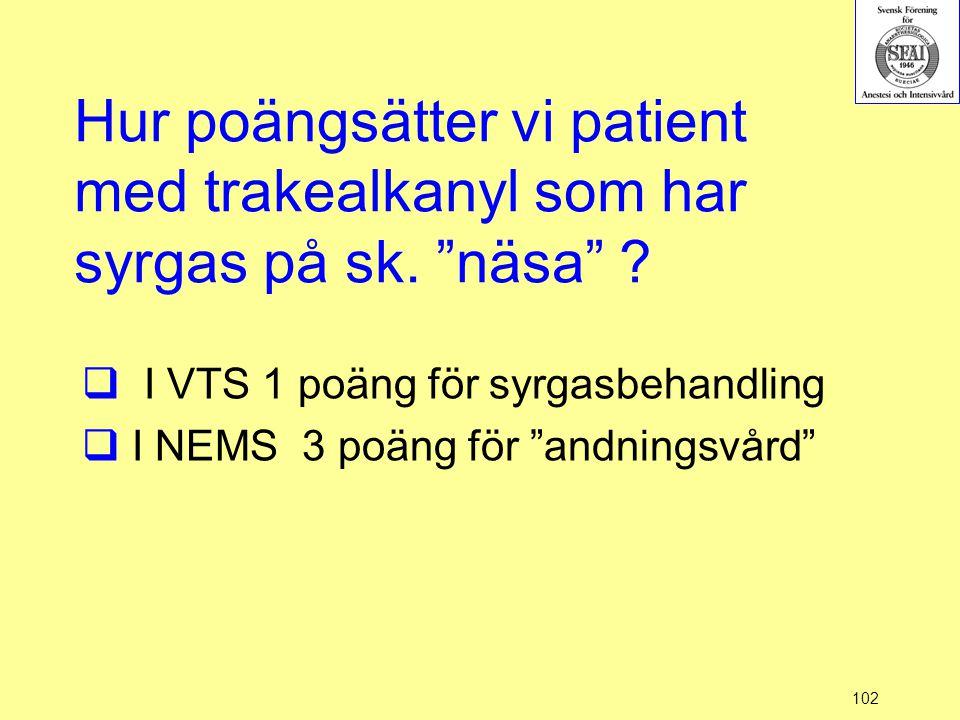 """102 Hur poängsätter vi patient med trakealkanyl som har syrgas på sk. """"näsa"""" ?  I VTS 1 poäng för syrgasbehandling  I NEMS 3 poäng för """"andningsvård"""