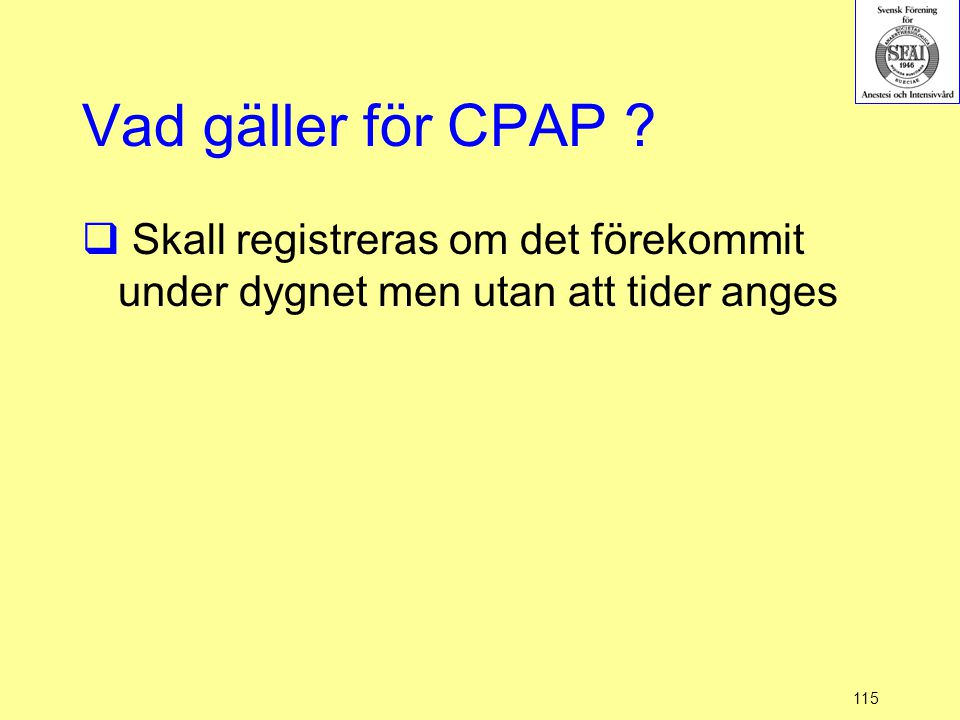 115 Vad gäller för CPAP ?  Skall registreras om det förekommit under dygnet men utan att tider anges