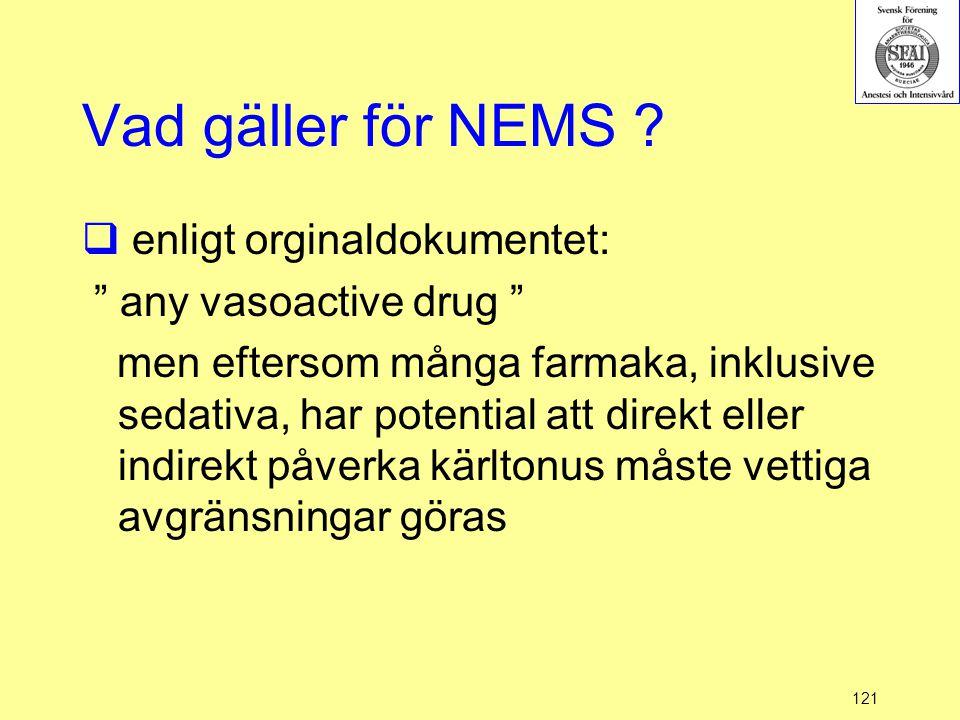"""121 Vad gäller för NEMS ?  enligt orginaldokumentet: """" any vasoactive drug """" men eftersom många farmaka, inklusive sedativa, har potential att direkt"""