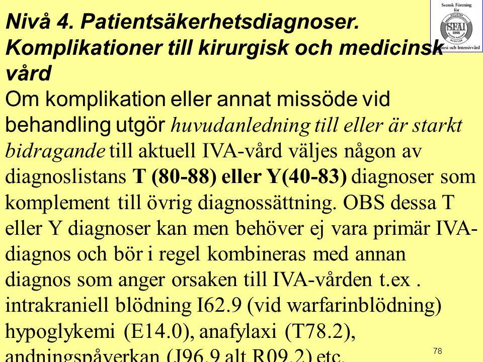 78 Nivå 4. Patientsäkerhetsdiagnoser. Komplikationer till kirurgisk och medicinsk vård Om komplikation eller annat missöde vid behandling utgör huvuda