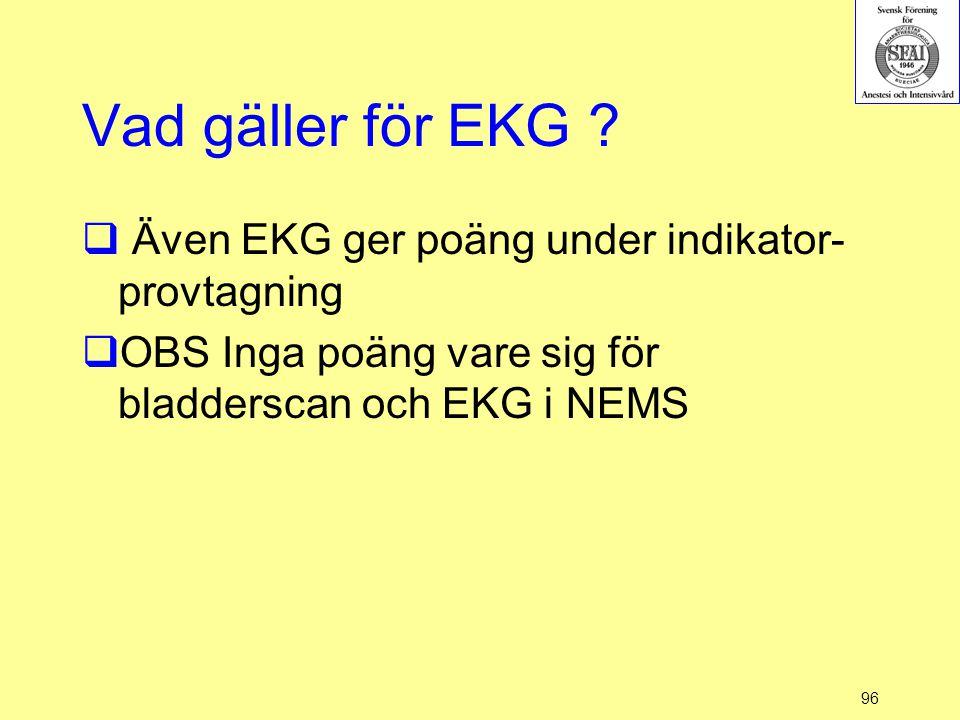96 Vad gäller för EKG ?  Även EKG ger poäng under indikator- provtagning  OBS Inga poäng vare sig för bladderscan och EKG i NEMS