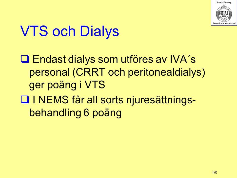 98 VTS och Dialys  Endast dialys som utföres av IVA´s personal (CRRT och peritonealdialys) ger poäng i VTS  I NEMS får all sorts njuresättnings- beh