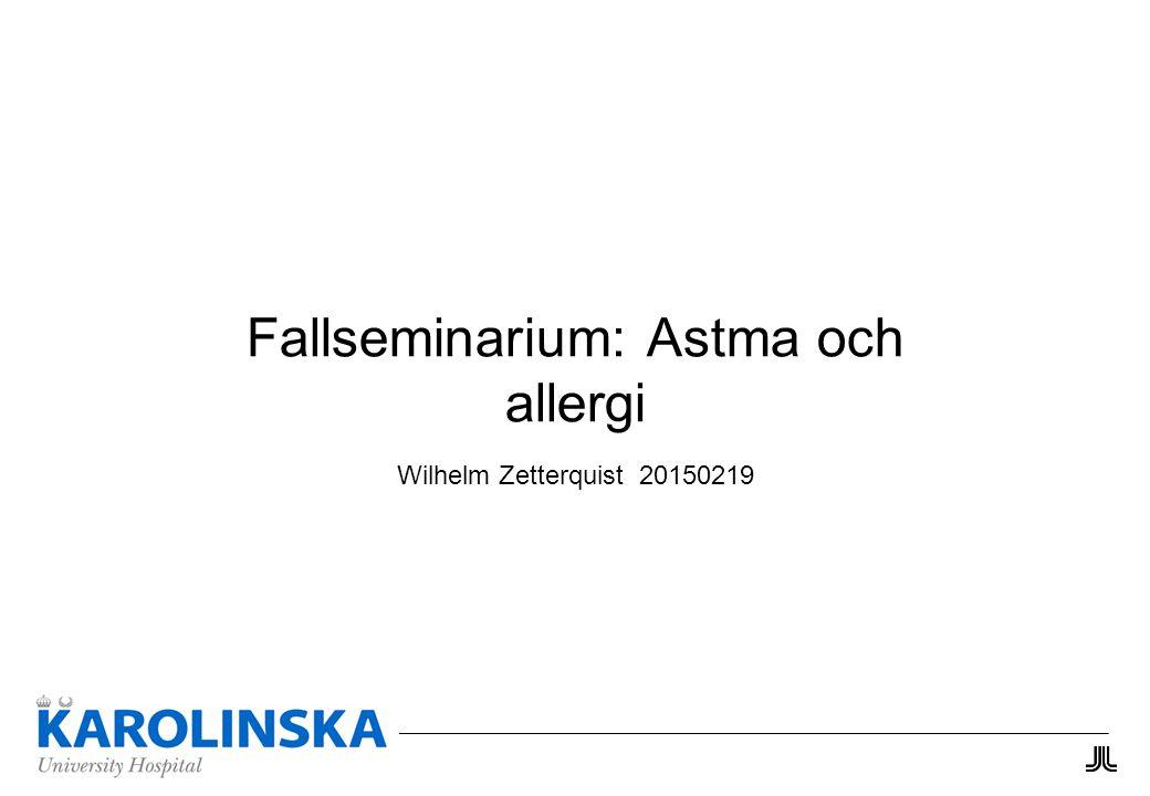 Fallseminarium: Astma och allergi Wilhelm Zetterquist 20150219