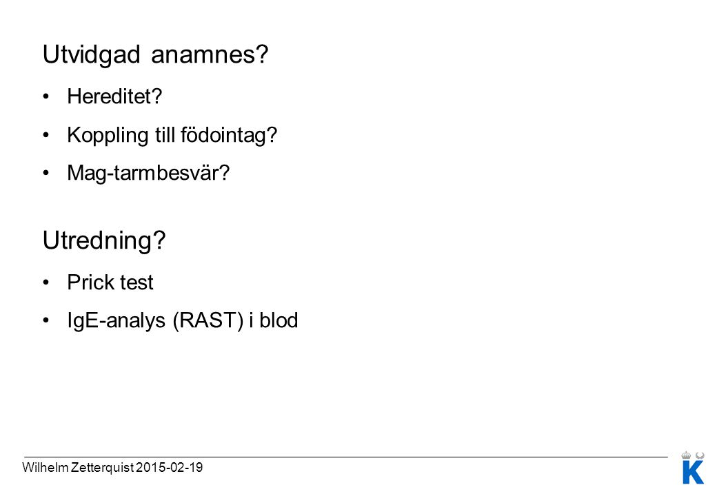Utvidgad anamnes? Hereditet? Koppling till födointag? Mag-tarmbesvär? Utredning? Prick test IgE-analys (RAST) i blod Wilhelm Zetterquist 2015-02-19
