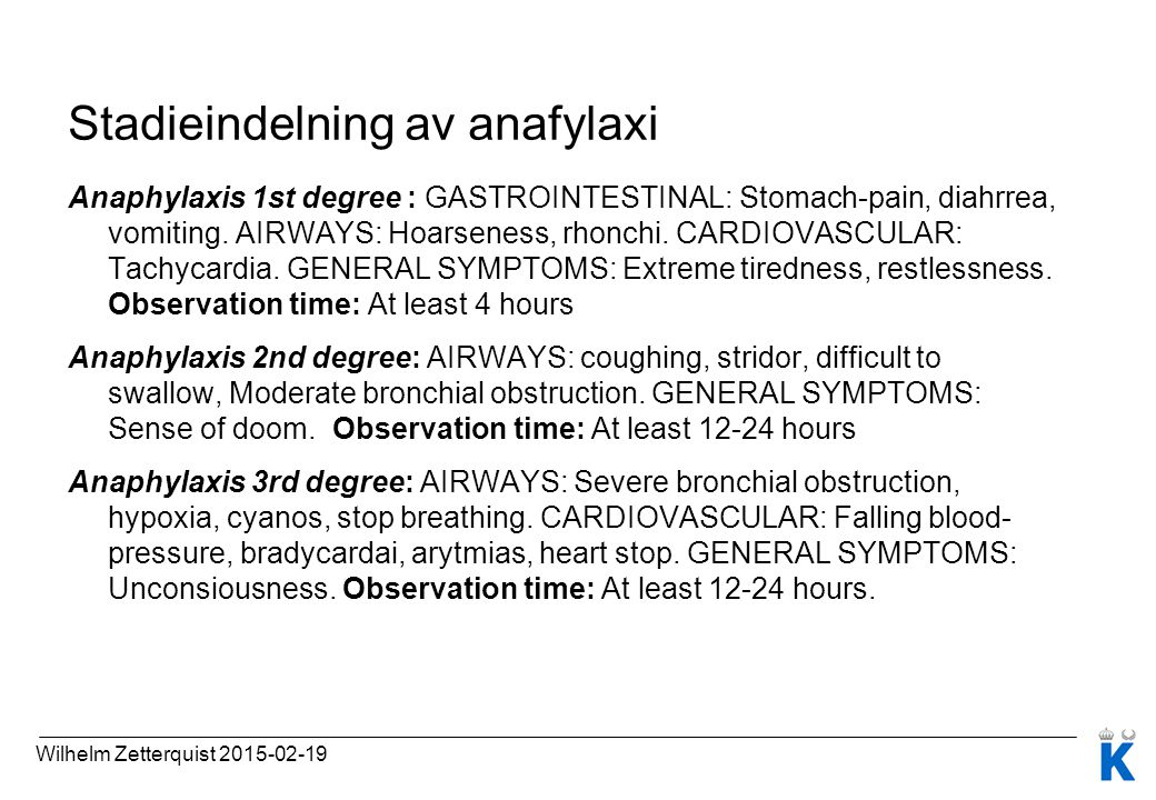 Stadieindelning av anafylaxi Anaphylaxis 1st degree : GASTROINTESTINAL: Stomach-pain, diahrrea, vomiting. AIRWAYS: Hoarseness, rhonchi. CARDIOVASCULAR