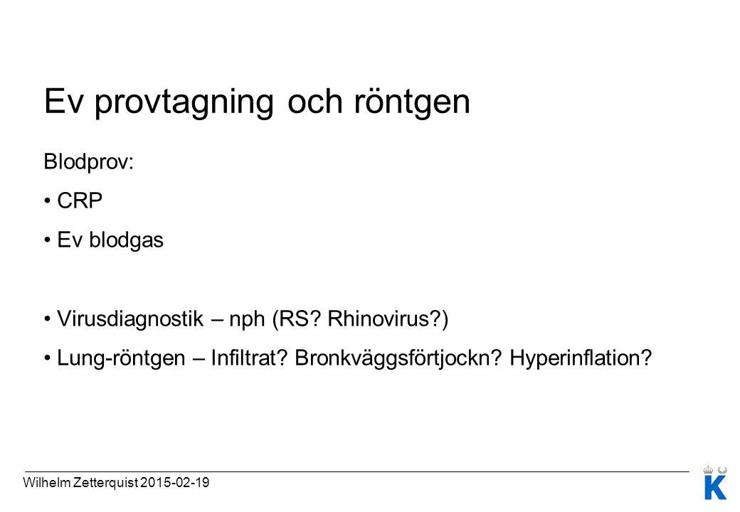 Ev provtagning och röntgen Blodprov: CRP Ev blodgas Virusdiagnostik – nph (RS? Rhinovirus?) Lung-röntgen – Infiltrat? Bronkväggsförtjockn? Hyperinflat
