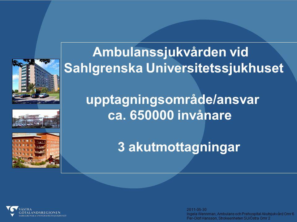 2011-05-30 Ingela Wennman, Ambulans och Prehospital Akutsjukvård Omr 6 Per-Olof Hansson, Strokeenheten SU/Östra Omr 2 Ambulanssjukvården vid Sahlgrens