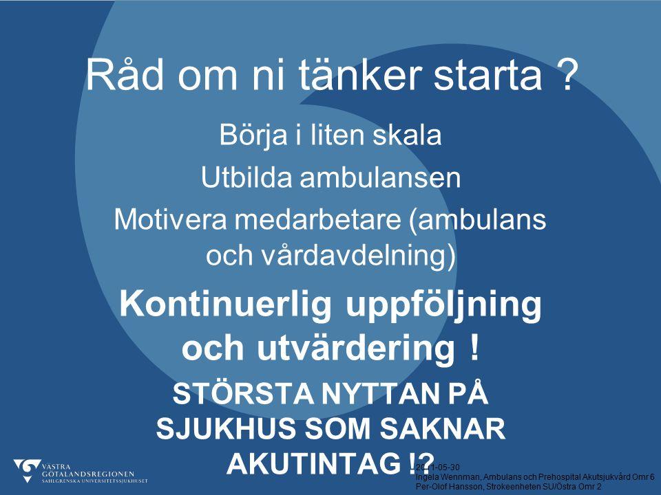 2011-05-30 Ingela Wennman, Ambulans och Prehospital Akutsjukvård Omr 6 Per-Olof Hansson, Strokeenheten SU/Östra Omr 2 Råd om ni tänker starta ? Börja