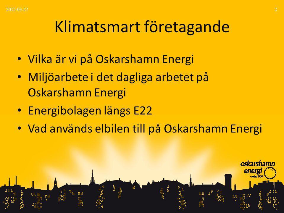 Klimatsmart företagande Vilka är vi på Oskarshamn Energi Miljöarbete i det dagliga arbetet på Oskarshamn Energi Energibolagen längs E22 Vad används elbilen till på Oskarshamn Energi 2015-03-272