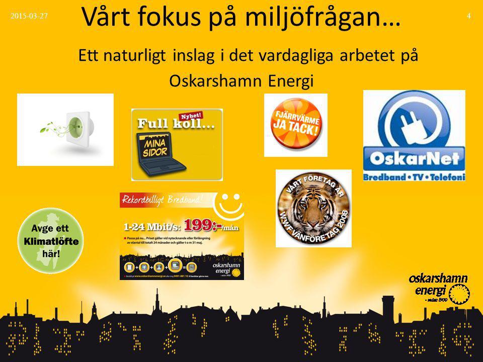 Vårt fokus på miljöfrågan… Ett naturligt inslag i det vardagliga arbetet på Oskarshamn Energi 2015-03-274