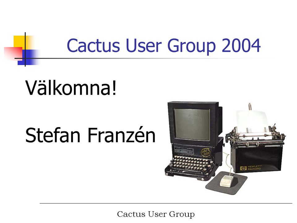 Cactus User Group Cactus User Group 2004 Välkomna! Stefan Franzén