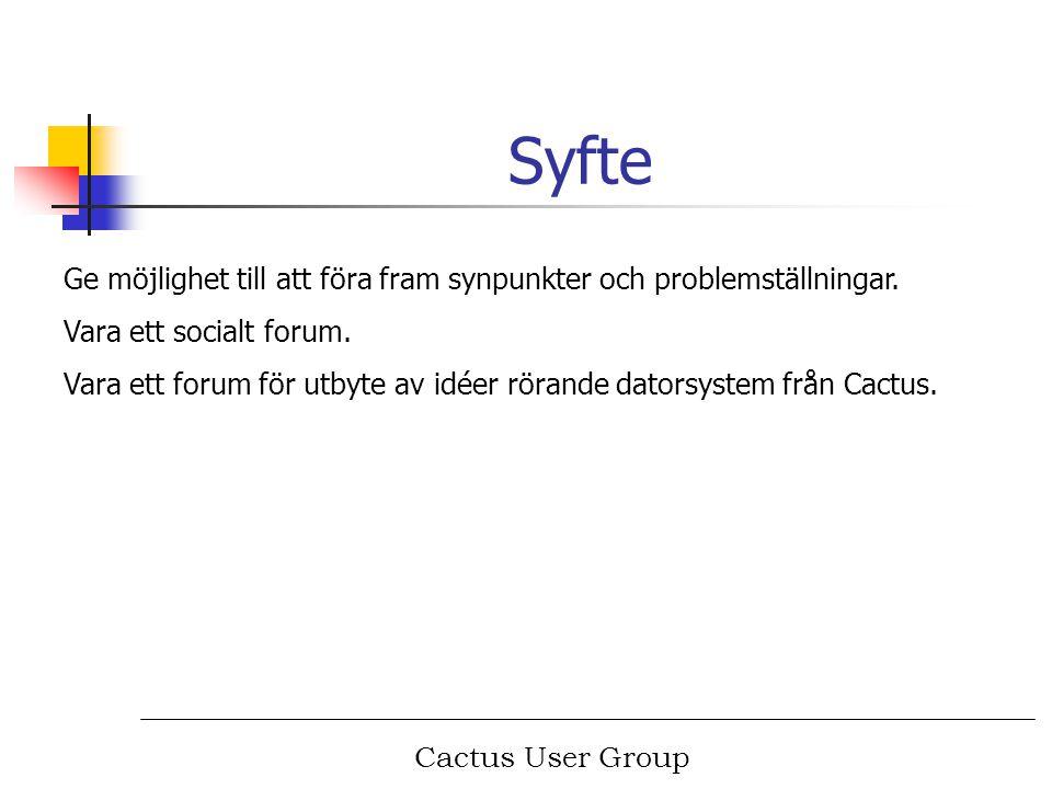 Cactus User Group Syfte Ge möjlighet till att föra fram synpunkter och problemställningar. Vara ett socialt forum. Vara ett forum för utbyte av idéer