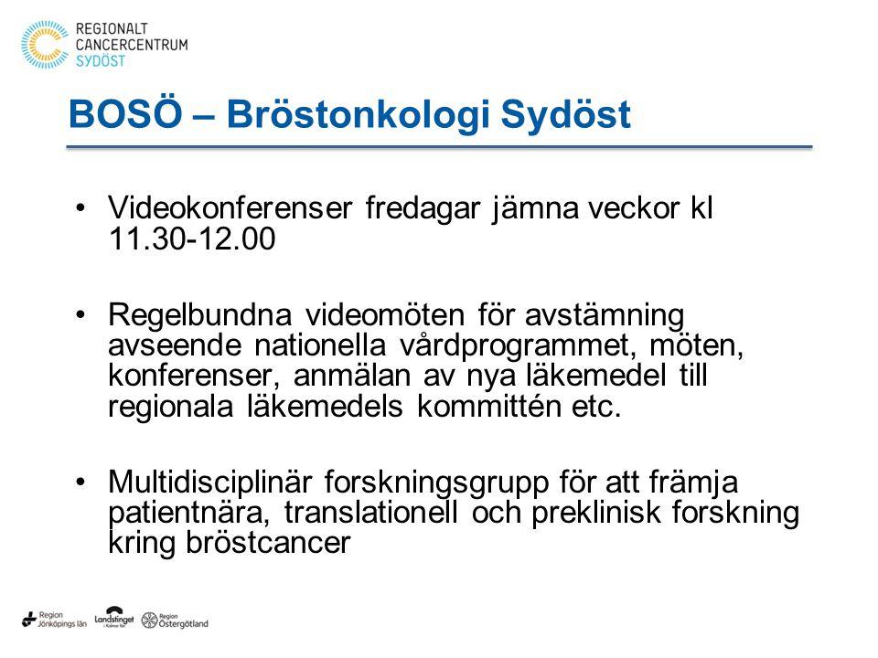 BOSÖ – Bröstonkologi Sydöst Videokonferenser fredagar jämna veckor kl 11.30-12.00 Regelbundna videomöten för avstämning avseende nationella vårdprogrammet, möten, konferenser, anmälan av nya läkemedel till regionala läkemedels kommittén etc.