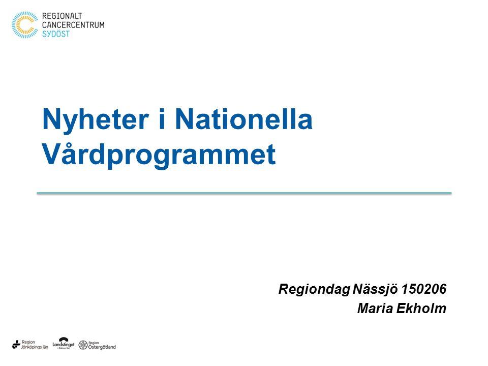 Nyheter i Nationella Vårdprogrammet Regiondag Nässjö 150206 Maria Ekholm
