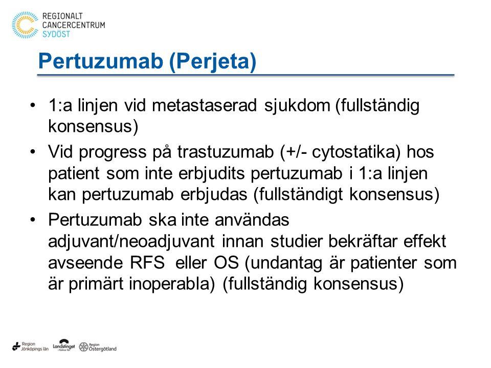 Pertuzumab (Perjeta) 1:a linjen vid metastaserad sjukdom (fullständig konsensus) Vid progress på trastuzumab (+/- cytostatika) hos patient som inte erbjudits pertuzumab i 1:a linjen kan pertuzumab erbjudas (fullständigt konsensus) Pertuzumab ska inte användas adjuvant/neoadjuvant innan studier bekräftar effekt avseende RFS eller OS (undantag är patienter som är primärt inoperabla) (fullständig konsensus)
