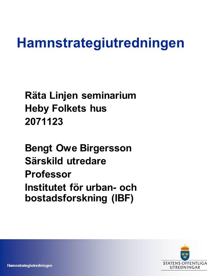 Hamnstrategiutredningen Räta Linjen seminarium Heby Folkets hus 2071123 Bengt Owe Birgersson Särskild utredare Professor Institutet för urban- och bos