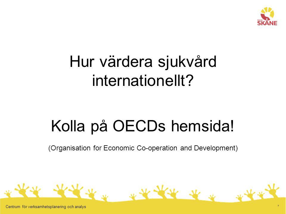 7 Centrum för verksamhetsplanering och analys Hur värdera sjukvård internationellt.