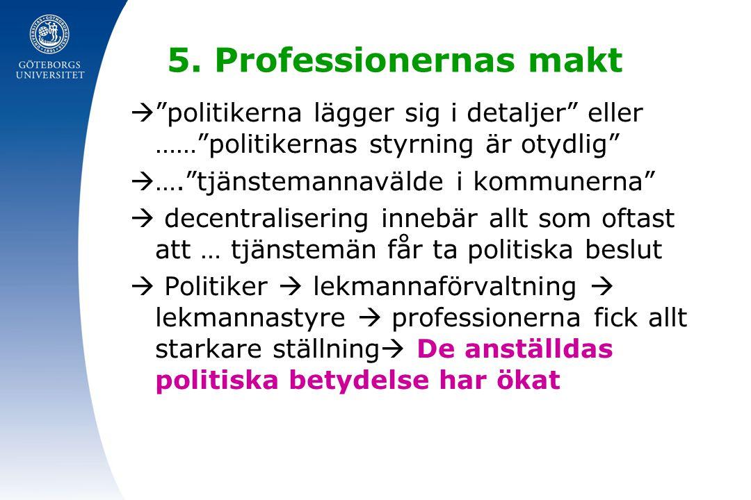 """5. Professionernas makt  """"politikerna lägger sig i detaljer"""" eller ……""""politikernas styrning är otydlig""""  ….""""tjänstemannavälde i kommunerna""""  decent"""