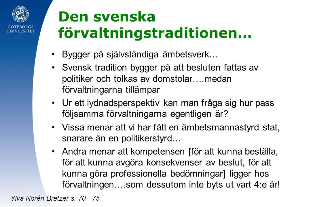 Den svenska förvaltningstraditionen… Bygger på självständiga ämbetsverk… Svensk tradition bygger på att besluten fattas av politiker och tolkas av dom