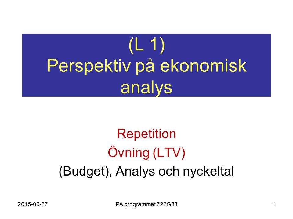 2015-03-27PA programmet 722G881 (L 1) Perspektiv på ekonomisk analys Repetition Övning (LTV) (Budget), Analys och nyckeltal