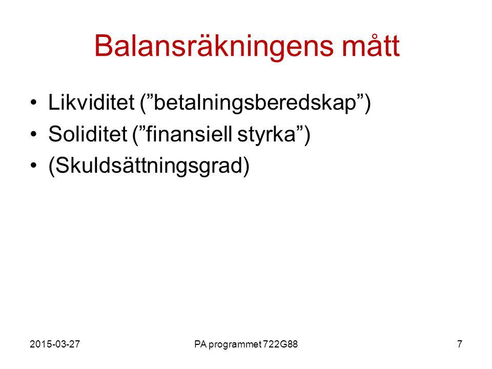 """2015-03-27PA programmet 722G887 Balansräkningens mått Likviditet (""""betalningsberedskap"""") Soliditet (""""finansiell styrka"""") (Skuldsättningsgrad)"""