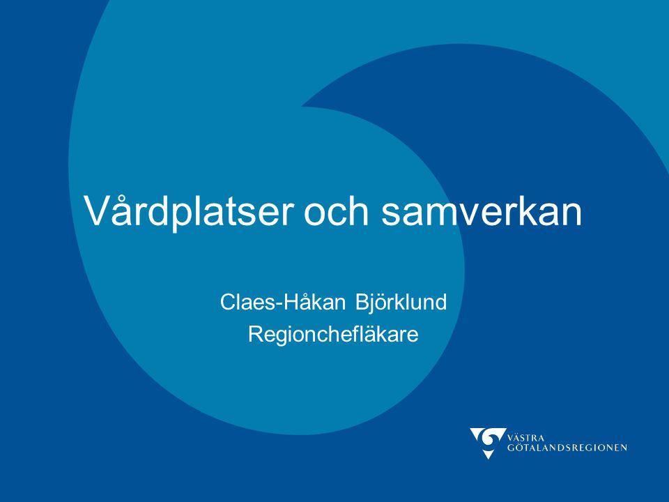 Vårdplatser och samverkan Claes-Håkan Björklund Regionchefläkare