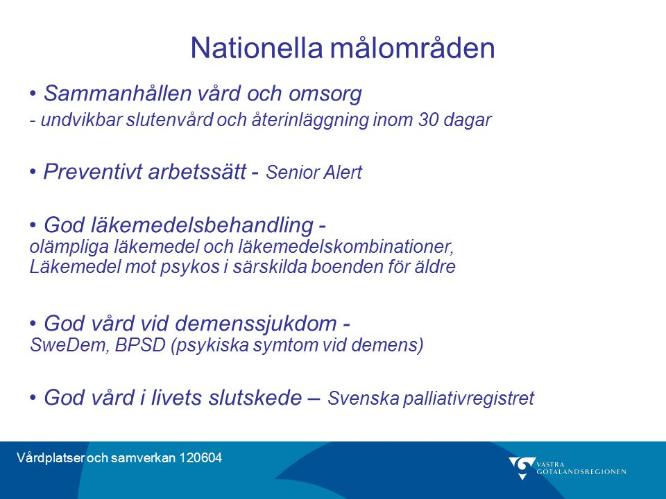 Vårdplatser och samverkan 120604 Nationella målområden Sammanhållen vård och omsorg - undvikbar slutenvård och återinläggning inom 30 dagar Preventivt
