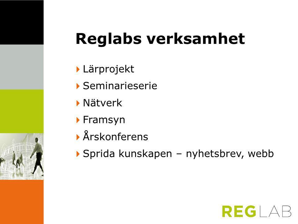 Reglabs verksamhet  Lärprojekt  Seminarieserie  Nätverk  Framsyn  Årskonferens  Sprida kunskapen – nyhetsbrev, webb