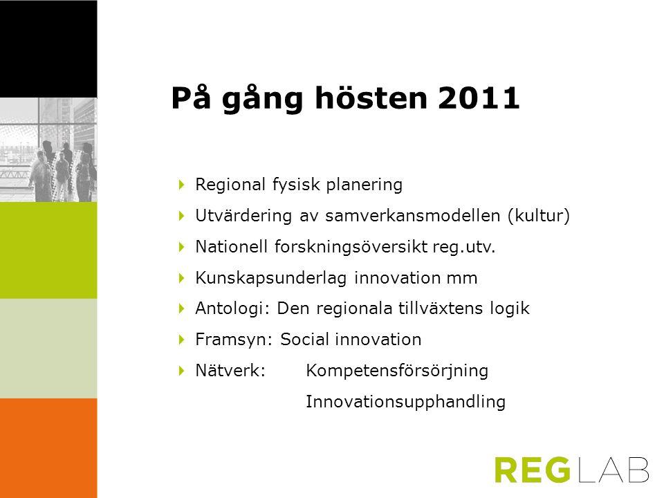  Regional fysisk planering  Utvärdering av samverkansmodellen (kultur)  Nationell forskningsöversikt reg.utv.  Kunskapsunderlag innovation mm  An