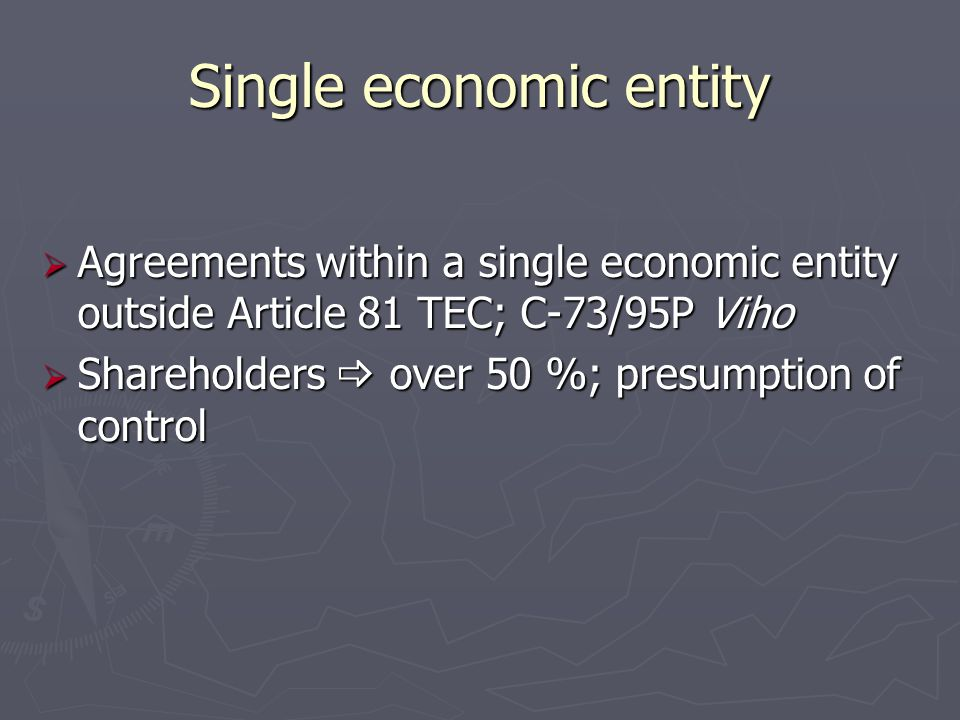 Single economic entity  Agreements within a single economic entity outside Article 81 TEC; C-73/95P Viho  Shareholders  over 50 %; presumption of c