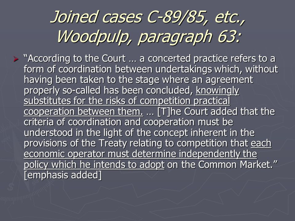 "Joined cases C-89/85, etc., Woodpulp, paragraph 63:  ""According to the Court … a concerted practice refers to a form of coordination between undertak"