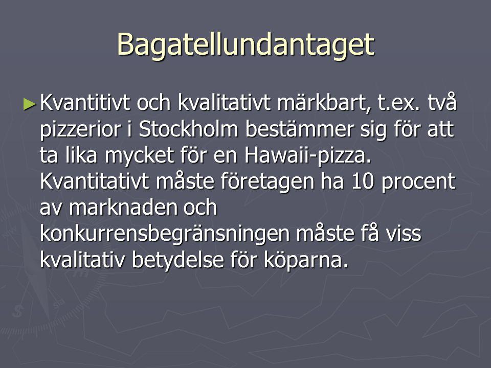 Bagatellundantaget ► Kvantitivt och kvalitativt märkbart, t.ex. två pizzerior i Stockholm bestämmer sig för att ta lika mycket för en Hawaii-pizza. Kv