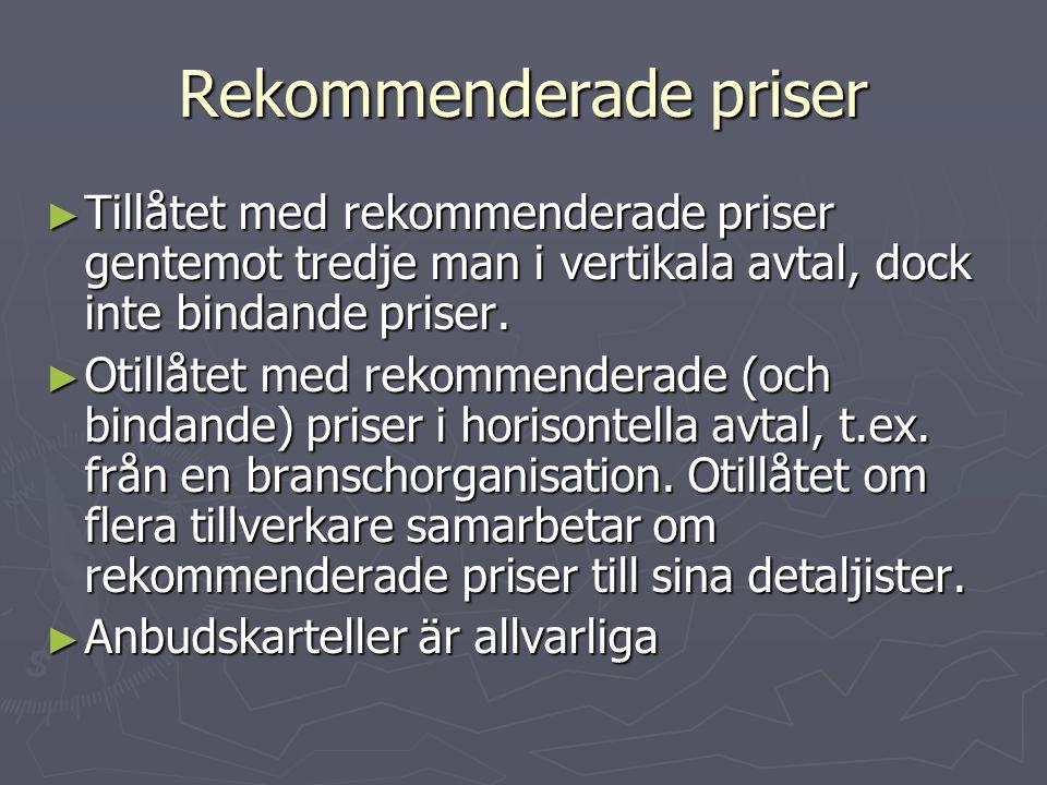 Rekommenderade priser ► Tillåtet med rekommenderade priser gentemot tredje man i vertikala avtal, dock inte bindande priser. ► Otillåtet med rekommend