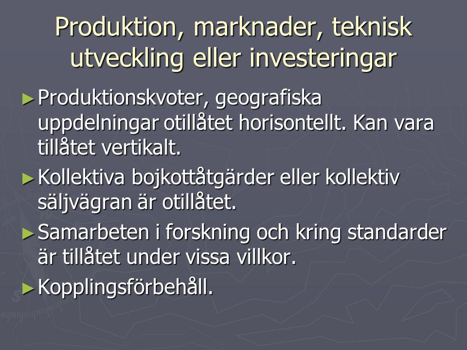 Produktion, marknader, teknisk utveckling eller investeringar ► Produktionskvoter, geografiska uppdelningar otillåtet horisontellt. Kan vara tillåtet