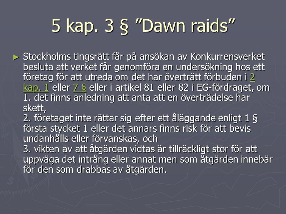 """5 kap. 3 § """"Dawn raids"""" ► Stockholms tingsrätt får på ansökan av Konkurrensverket besluta att verket får genomföra en undersökning hos ett företag för"""