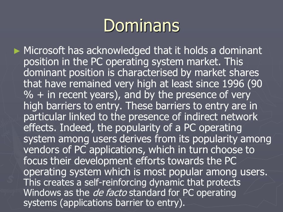 Dominans ► ► Microsoft has acknowledged that it holds a dominant position in the PC operating system market. This dominant position is characterised b