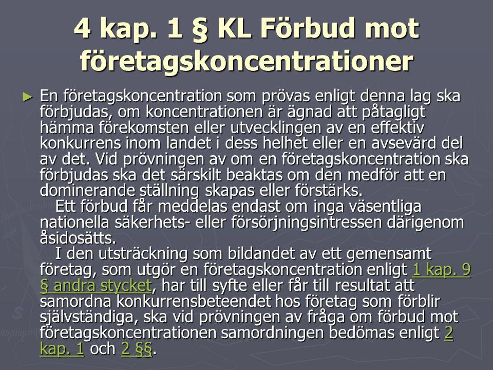 4 kap. 1 § KL Förbud mot företagskoncentrationer ► En företagskoncentration som prövas enligt denna lag ska förbjudas, om koncentrationen är ägnad att