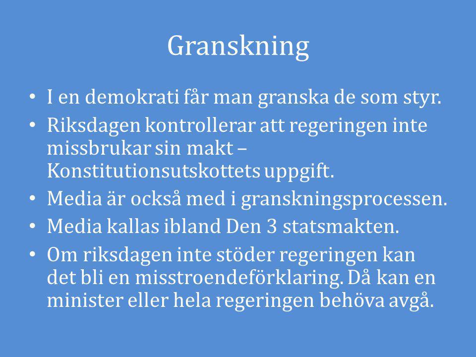 Granskning I en demokrati får man granska de som styr. Riksdagen kontrollerar att regeringen inte missbrukar sin makt – Konstitutionsutskottets uppgif