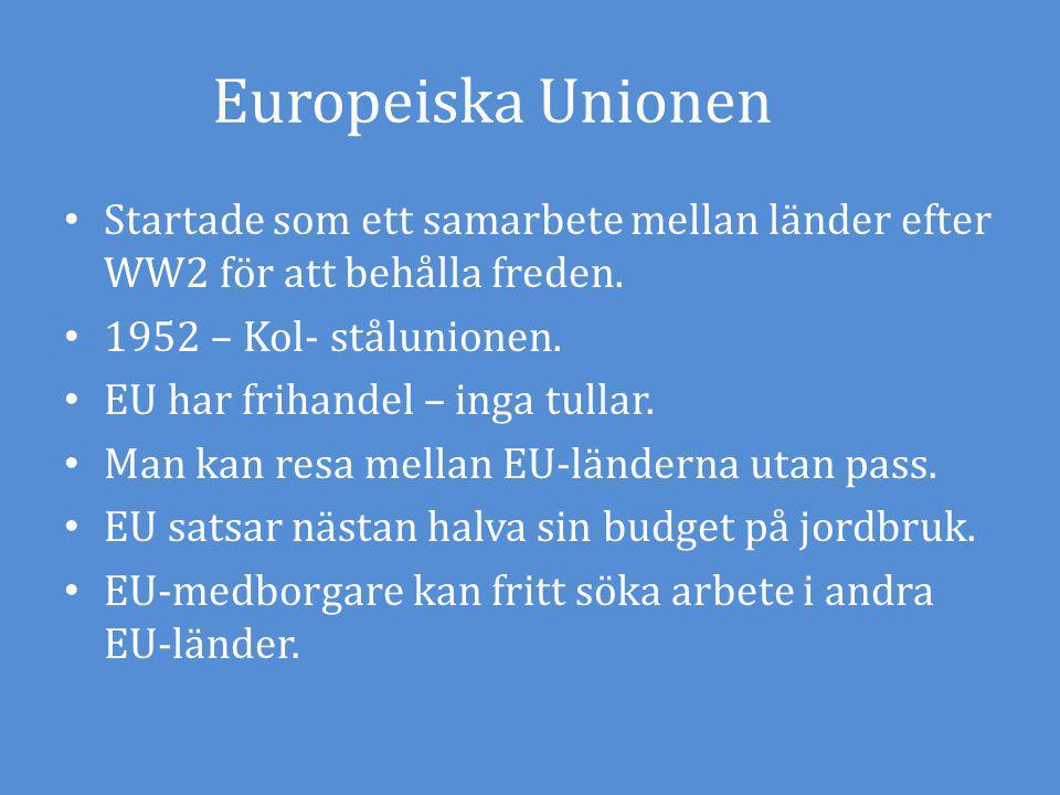 Startade som ett samarbete mellan länder efter WW2 för att behålla freden. 1952 – Kol- stålunionen. EU har frihandel – inga tullar. Man kan resa mella