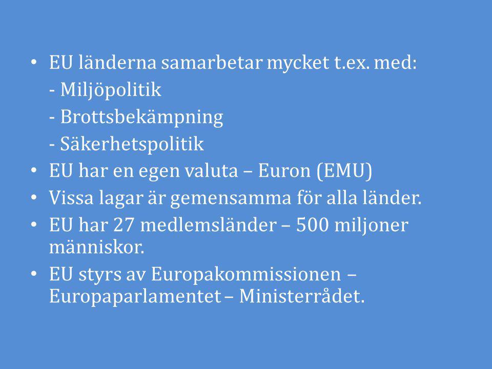 EU länderna samarbetar mycket t.ex. med: - Miljöpolitik - Brottsbekämpning - Säkerhetspolitik EU har en egen valuta – Euron (EMU) Vissa lagar är gemen